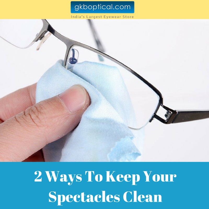 2 Ways To Keep YourSpectacles Clean